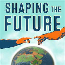 shaping the future podcast